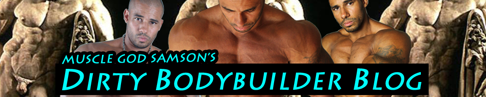 muscle god samson dirty bodybuilder blog